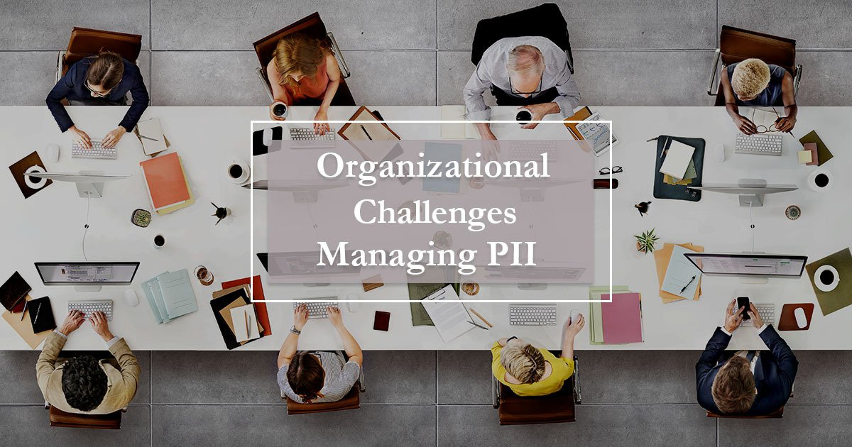 The Challenges Organizations Face Managing Personally Identifiable Information